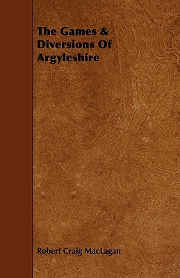The Games & Diversions of Argyleshire  by  Robert Craig Maclagan