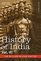 History of India, in Nine Volumes: Vol. VI - From the First European Settlements to the Founding of the English East India Company