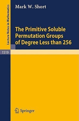 The Primitive Soluble Permutation Groups of Degree Less Than 256 Mark W. Short