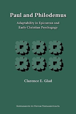 Paul and Philodemus: Adaptability in Epicurean and Early Christian Psychagogy Clarence E. Glad