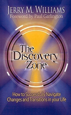 The Discovery Zone: How to Successfully Navigate the Changes and Transitions in Your Life  by  Jerry M. Williams