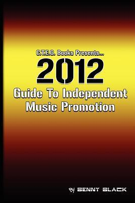 2012 Guide to Independent Music Promotion  by  Benny Black