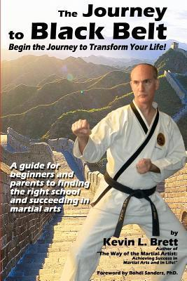 The Journey to Black Belt: Begin the Journey to Transform Your Life!  by  Kevin L. Brett