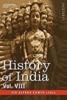 History of India, in Nine Volumes: Vol. VIII - From the Close of the Seventeenth Century to the Present Time