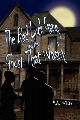 The Bad Luck Gang and the Ghost That Wasnt  by  P.A. White