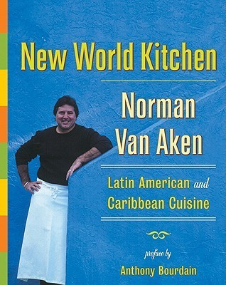 New World Kitchen: Latin American and Caribbean Cuisine  by  Norman Van Aken