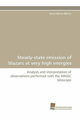 Steady-State Emission of Blazars at Very High Energies: Analysis and Interpretation of Observations Performed with the MAGIC Telescope  by  Daniel Höhne-Mönch