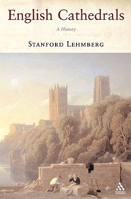 English Cathedrals: A History Stanford E. Lehmberg