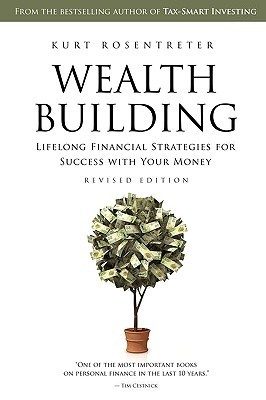 Wealthbuilding: Lifelong Financial Strategies for Success with Your Money, Revised Edition Kurt Rosentreter