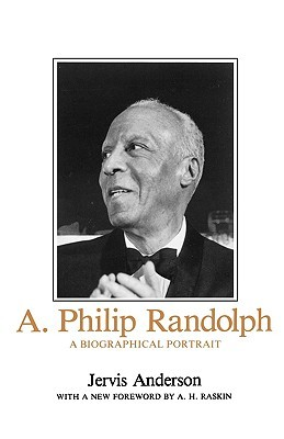 A. Philip Randolph: A Biographical Portrait  by  Jervis Anderson