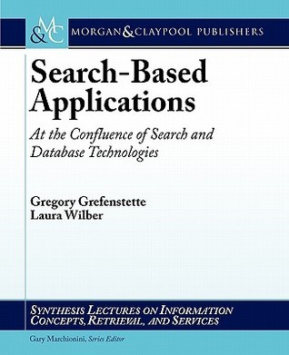 Search-Based Applications: At the Confluence of Search and Database Technologies Gregory Grefenstette