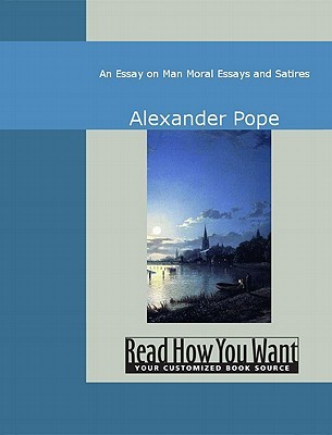 An Essay on Man: Moral Essays and Satires  by  Alexander Pope