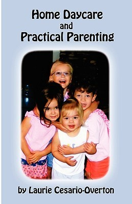 Home Daycare and Practical Parenting Laurie Cesario-Overton