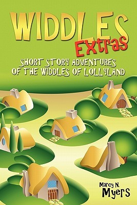 Widdles Extras: Short Story Adventures of the Widdles of Lollyland Marcy N. Myers