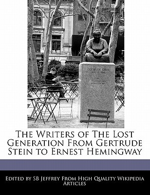The Writers of the Lost Generation from Gertrude Stein to Ernest Hemingway S.B. Jeffrey