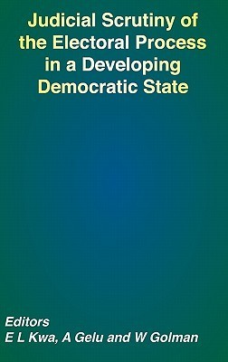 Judicial Scrutiny of the Electoral Process in a Developing Democratic State Eric L. Kwa