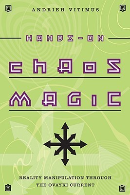 Hands-On Chaos Magic: Reality Manipulation Through the Ovayki Current Andrieh Vitimus