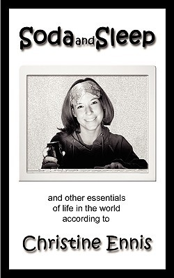 Soda and Sleep: And Other Essentials of Life in the World According to Christine Ennis