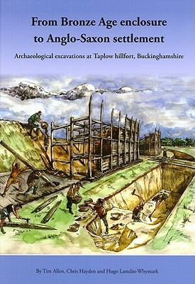 From Bronze Age Enclosure to Anglo-Saxon Settlement: Archaeological Excavations at Taplow Hillfort, Buckinghamshire, 1999-2005 Tim Allen