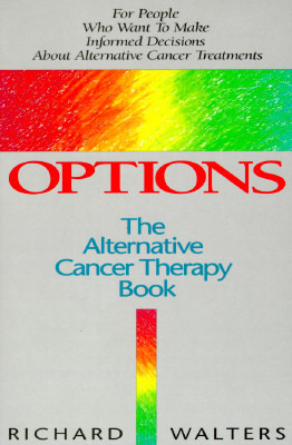 Options: The Alternative Cancer Therapy Book  by  Richard   Walters