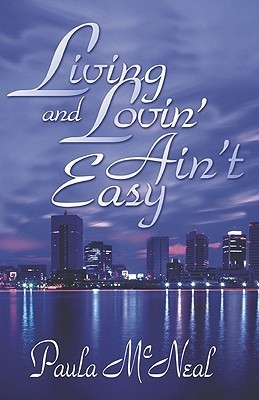 Living and Lovin Aint Easy  by  Paula McNeal