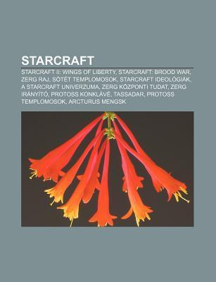 Starcraft: Starcraft II: Wings of Liberty, Starcraft: Brood War, Zerg Raj, S T T Templomosok, Starcraft Ideol GI K, a Starcraft U Source Wikipedia