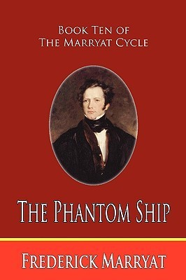 The Phantom Ship (Book Ten of the Marryat Cycle)  by  Frederick Marryat