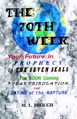 The 70th Week the Soon 7 Year Tribulation and the Return Date of Jesus Christ  by  M. L. Brough