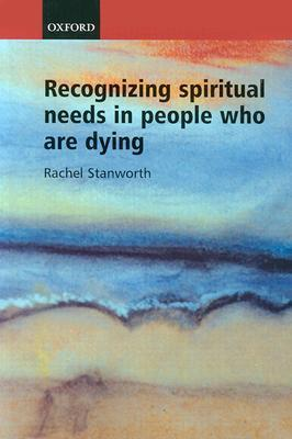 Recognizing Spiritual Needs in People Who Are Dying Rachel Stanworth