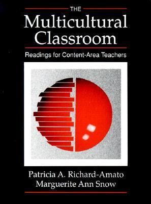 The Multicultural Classroom: Readings for Content-Area Teachers  by  Patricia Richard-Amato