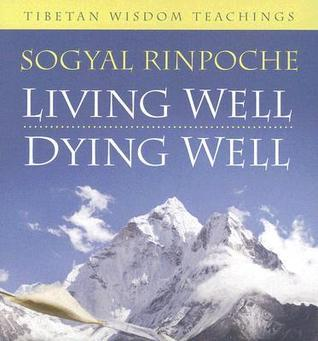 Living Well, Dying Well: Tibetan Wisdom Teachings  by  Sogyal Rinpoche