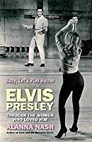 Baby, Let's Play House: Elvis and His Women
