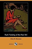 Ruth Fielding of the Red Mill (Ruth Fielding, Book 1)