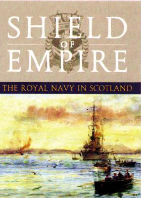 Shield of Empire: The Royal Navy in Scotland Brian Lavery