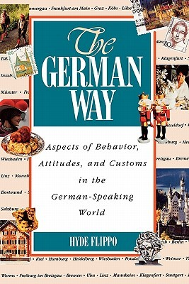The German Way: Aspects of Behavior, Attitudes, and Customs in the German-Speaking World  by  Hyde Flippo