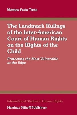 The Landmark Rulings of the Inter-American Court of Human Rights on the Rights of the Child: Protecting the Most Vulnerable at the Edge Mónica Feria Tinta