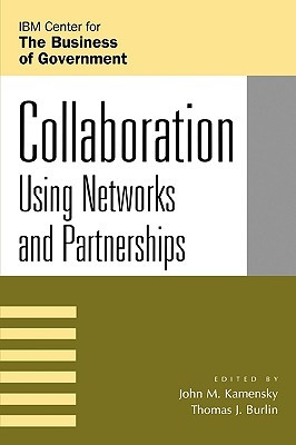 Collaboration: Using Networks and Partnerships  by  John M. Kamensky