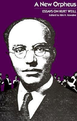 A New Orpheus: Essays On Kurt Weill  by  Kim H. Kowalke