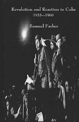 Revolution and Reaction in Cuba: 1933-1960  by  Samuel Farber