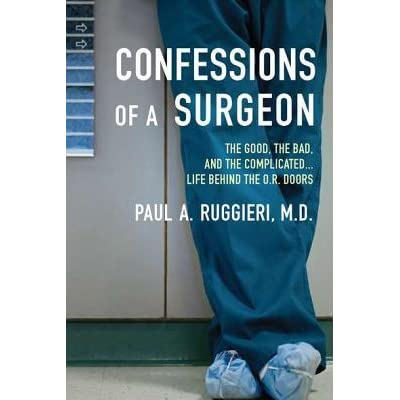 Confessions of a Surgeon: The Good, the Bad, and the Complicated...Life Behind the O.R. Doors - Paul A. Ruggieri