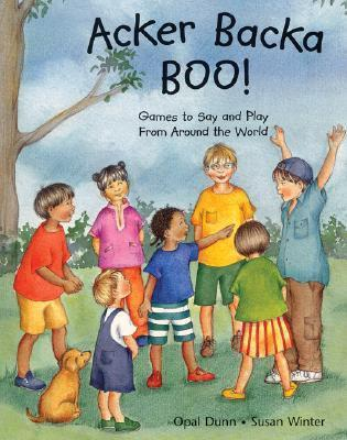 Acker Backa Boo!: Games to Say and Play From Around the World  by  Opal Dunn