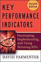 Key Performance Indicators: Developing, Implementing, and Using Winning KPIs