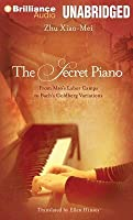 Secret Piano, The: From Mao's Labor Camps to Bach's Goldberg Variations