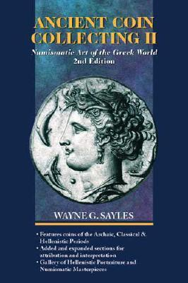 Ancient Coin Collecting II: Numismatic Art of the Greek World: No. II  by  Wayne G. Sayles