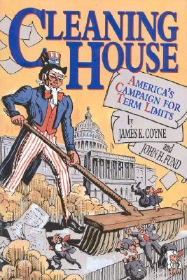 Cleaning House: Americas Campaign for Term Limits  by  James Coyne