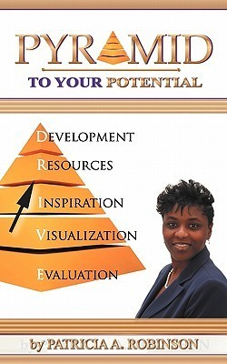 Pyramid to Your Potential: Cultivating Change Patricia A. Robinson