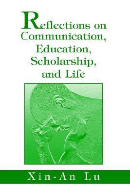 Reflections on Communication, Education, Scholarship, and Life Xin-An Lu