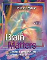 Brain Matters: Translating Research Into Classroom Practice