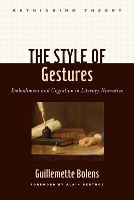 The Style of Gestures: Embodiment and Cognition in Literary Narrative  by  Guillemette Bolens
