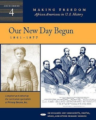 Our New Day Begun: 1861-1877 [Sourcebook 4] [With CD] Primary Source Inc.